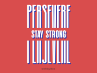 Stay Strong, Persevere