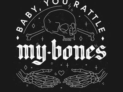 Baby, you rattle my bones