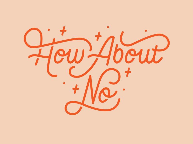 How About No - Monoline Script Lettering