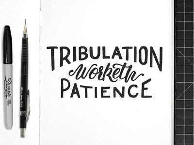 Tribulation Worketh Patience raw sharpie handlettering lettering