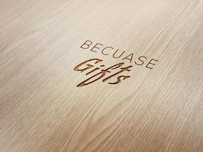 Becuase Gifts