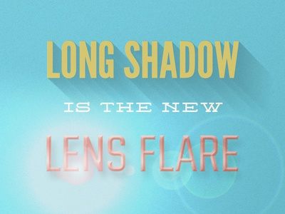 Long Shadow Lens Flare type sarcasm speculation silly photoshop bevel tacky flat skeuomorphism long shadow lens flare