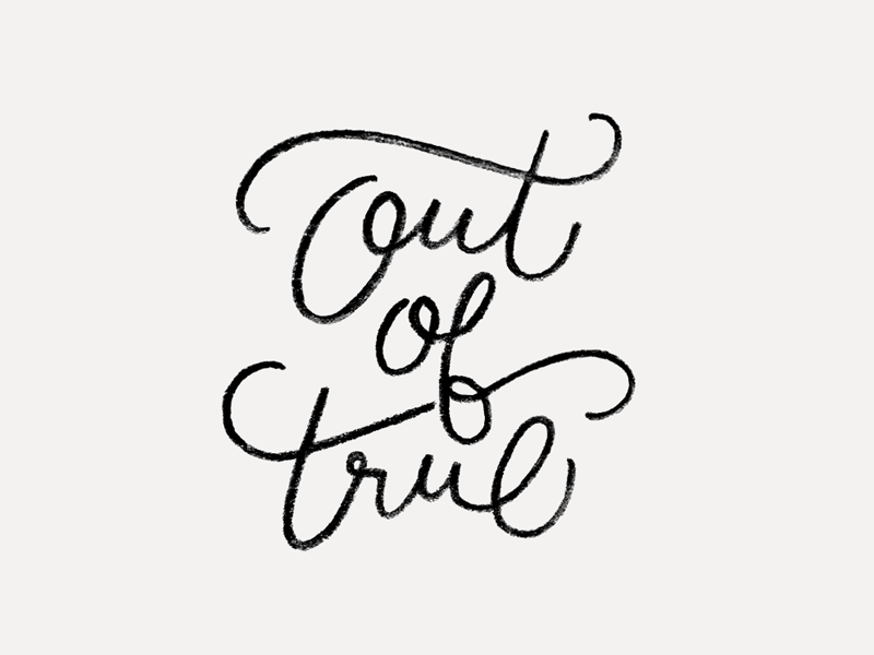 Out of True typography type lettering hand lettering calligraphy