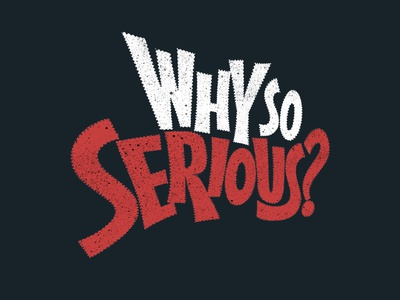 Lettering : Why So Serious! calligraphy illustration lettering typography