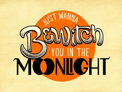Just Wanna Bewitch You