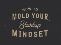 38/365 -How To Mold Your Startup Mindset