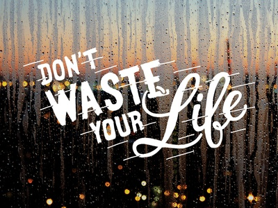 Dont Waste Your Life Final
