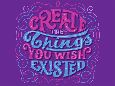 Create The Things You Wish Exsisted typography filigree purple script hand lettering lettering