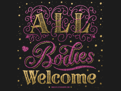 All Bodies Welcome illustration ipadpro digital design freedom equal rights equality gay rights lgbtq gay lettershoppe heart gold pink glitter brush hand lettering type typography lettering