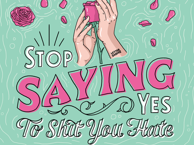 Stop Saying Yes to Shit You Hate bathtub pink water flower rose bath woman illustration woman girl illustration girl babememe meme babe poster art poster illustration type hand lettering typography lettering