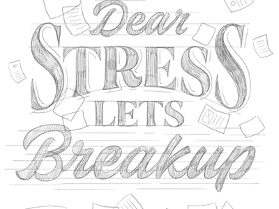 Dear Stress, Lets Breakup work organization ipadillustration astropad ipadpro stressed tired burnout pencil paper stress letters art design drawing illustration type hand lettering typography lettering