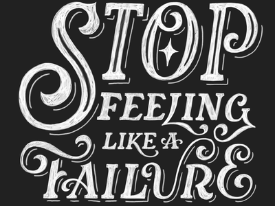 Stop Feeling Like A Failure type hand lettering typography lettering