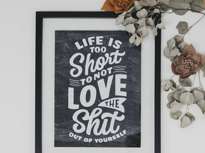 Life is Too Short to Not Love The Shit Out of Yourself chalk lettering chalk type texture letters art drawing illustration poster collection posters prints self confidence self esteem self help love yourself life too short type hand lettering typography lettering
