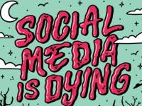 Social Media is Dying