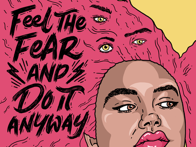 Feel The Fear And Do It Anyway eyes print poster yellow pink hair pink motivational quotes fear fearless babememe babe meme woman girl letters illustration type hand lettering typography lettering