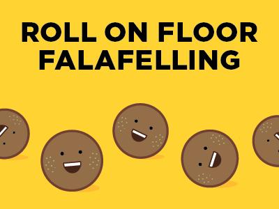 Roll on floor falafelling
