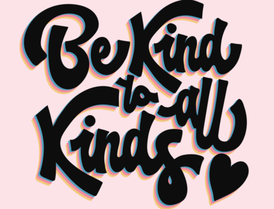 Be Kind To All Kinds typography art type illustration design typography vector illustrator digital lettering handlettering typogaphy