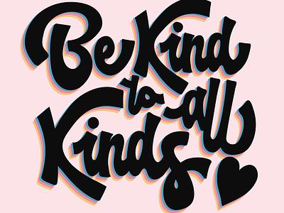 Be Kind To All Kinds typography art type illustration design typography vector illustrator digital lettering handlettering typogaphy