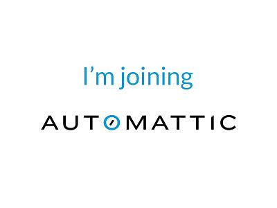 I'm Joining Automattic automattic design designer joining team wordpress blog blogging work website