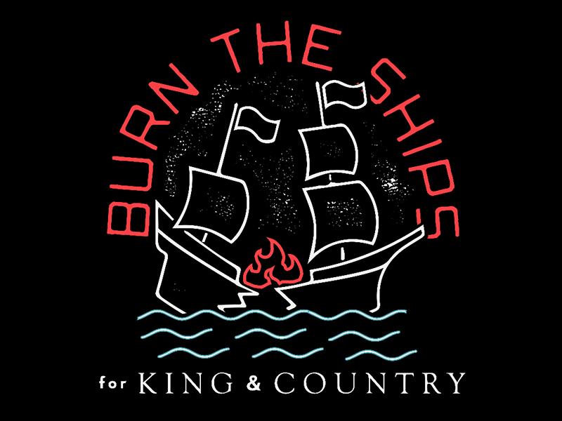 "FOR KING & COUNTRY ""BURN THE SHIPS"" TEE t-shirt design for king  country ships band tees artist tee band merch graphic tee merchandise merch"