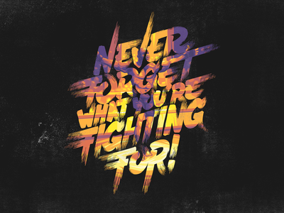 Never forget what you're fighting for illustration type vector typography design handletters lettering letters fight