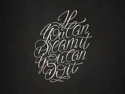 If You Can Dream It You Can Do It curves calligraphy sketch typo typography quote font type lettering
