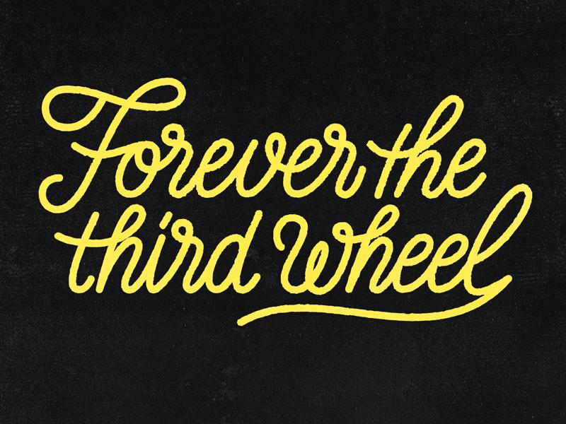 Forever the third wheel sign handlettering monoline script lettering