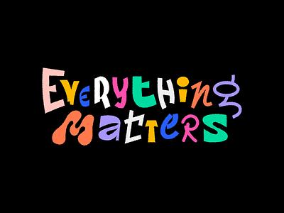 Everything Matters brandidentity brand helvetica colorful header logo tattoo typo grid serif sansserif illustration colourscheme lettering art calligraphy font calligraphy lettering typography type everything