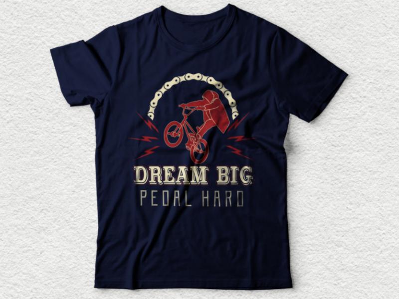 Dream big pedal hard bicycle tshirt design tshirt