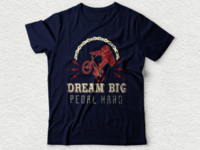 Dream big pedal hard bicycle tshirt design