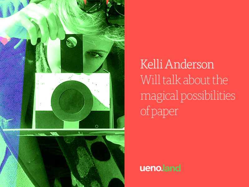 Kelli Anderson is coming to Uenoland
