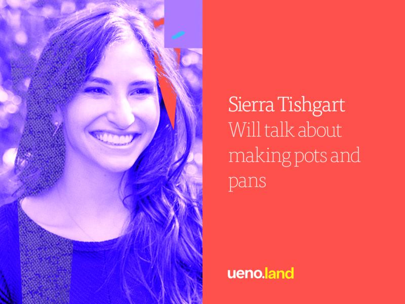 Sierra Tishgart is coming to Uenoland
