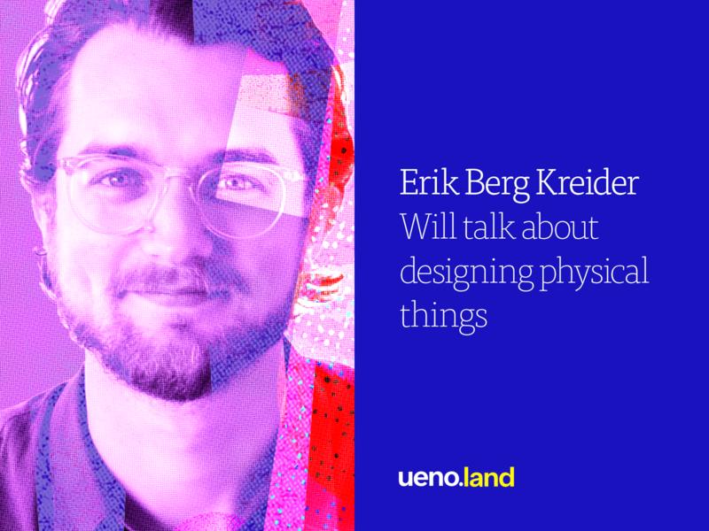 Erik Berg Kreider is coming to Uenoland