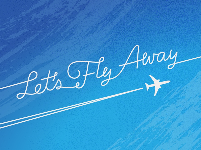 let s fly away by chelsea wirtz dribbble
