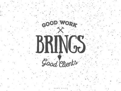 Good Work Brings Good Clients lettering typography customtype type texture quote inspiration work clients