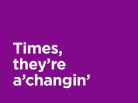 Times a'changin'