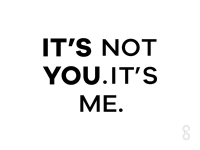 It's not you. It's me. phrase letters words typography