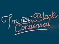 I'm not Black Condensed