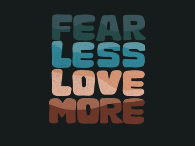 Fear Less Love More hand drawn love quote humanity quote humanity typography art quote design handlettering handwritten