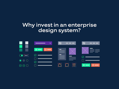 Why invest in an enterprise design system? figma animation design system ux ui motion design