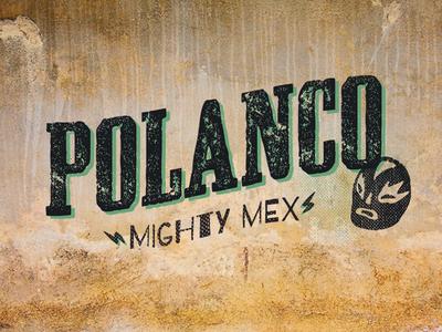 Polanco_Mighty Mex