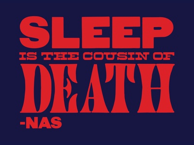 SLEEP IS THE COUSIN OF DEATH nas typography