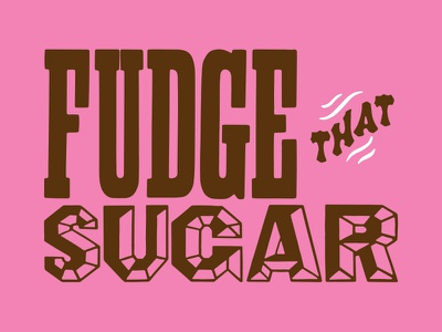 FUDGE THAT SUGAR nas typography
