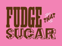FUDGE THAT SUGAR