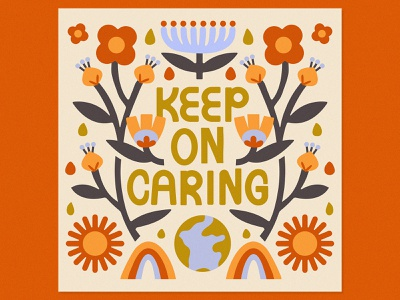 Keep On Caring typogrpahy type quote motivation inspiration floral flowers earth caring
