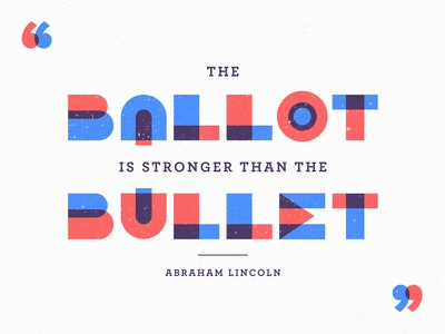 Ballot/Bullet | Social abraham lincoln quote ballot vote white red blue type texture