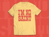 I'm No Saint Tee