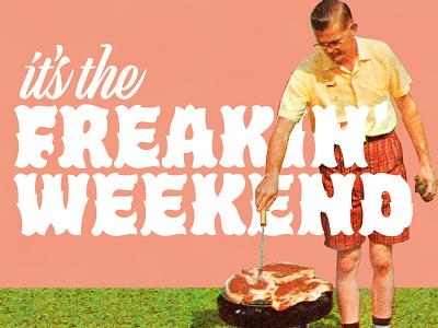 It's the freakin' weekend typography type design