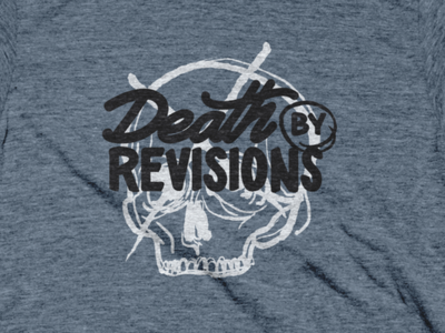 Death by Revisions allthetees script type handrawn type lettering handrawn typography t-shirt design cotton bureau tshirt graphic design revisions skull