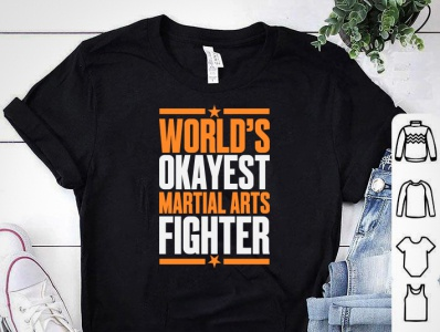 WORLD S OKAYEST MARTIAL ARTS FIGHTER T-SHIRT DESIGN shirtdesign shirts worlds karate shirt martial art shirt design martial martial arts martial art karate tshirt karate tshirt designer tshirt design tshirt art tees tshirts designs tshirtdesign tshirt shirt design
